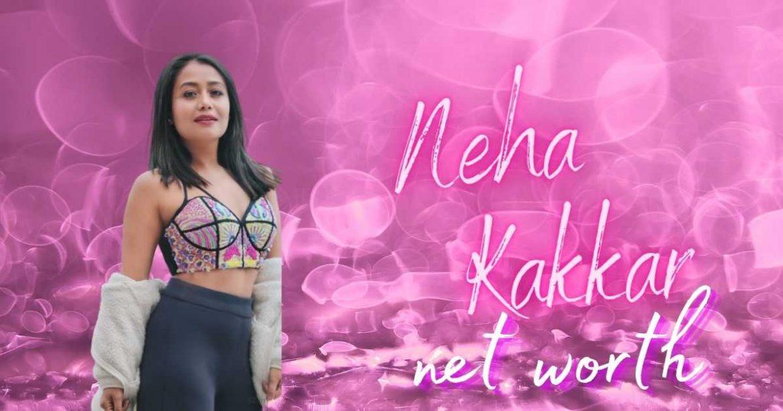 Neha Kakkar Net Worth in Rupees in 2021 – Lifestyle, Cars, Home